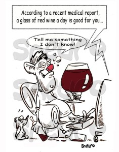 A glass of red wine a day is good for your health? Tell me something I don't know!